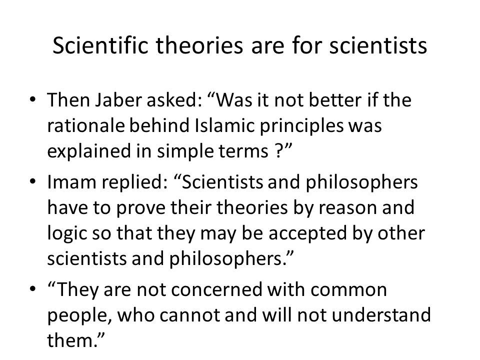Scientific theories are for scientists Then Jaber asked: Was it not better if the rationale behind Islamic principles was explained in simple terms ?