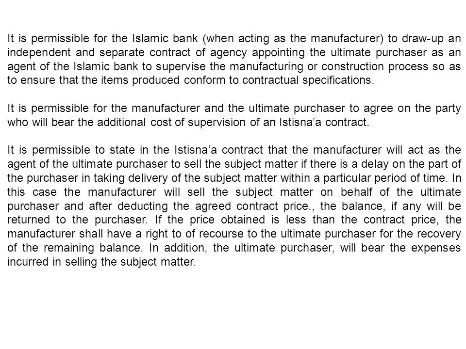 It is permissible for the Islamic bank (when acting as the manufacturer) to draw-up an independent and separate contract of agency appointing the ulti