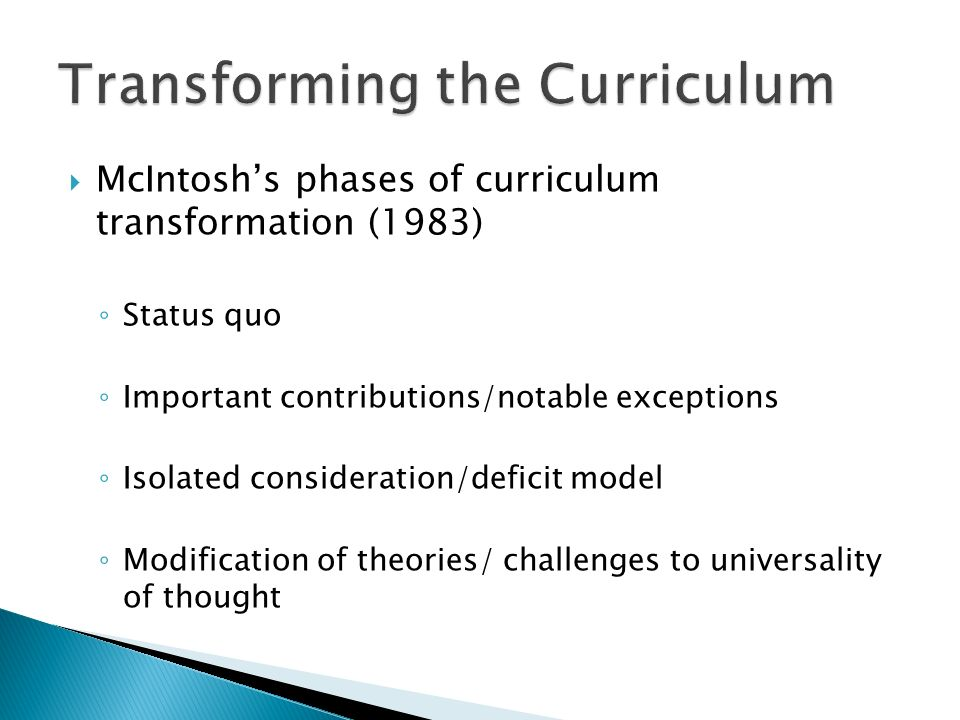 McIntoshs phases of curriculum transformation (1983) Status quo Important contributions/notable exceptions Isolated consideration/deficit model Modifi