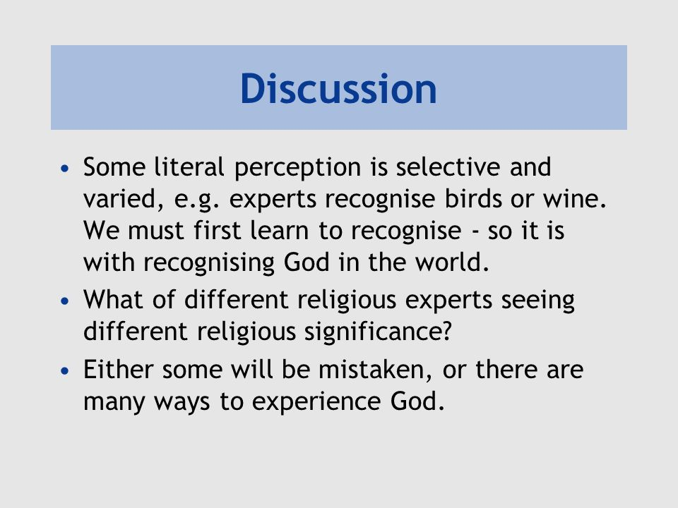 Discussion Some literal perception is selective and varied, e.g. experts recognise birds or wine. We must first learn to recognise - so it is with rec
