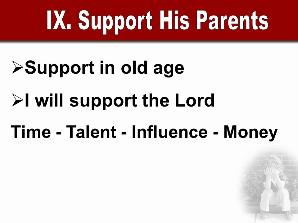 Support in old age I will support the Lord Time - Talent - Influence - Money