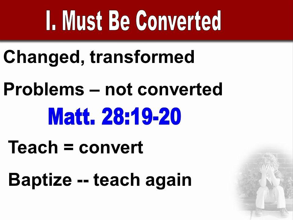 Changed, transformed Problems – not converted Teach = convert Baptize -- teach again