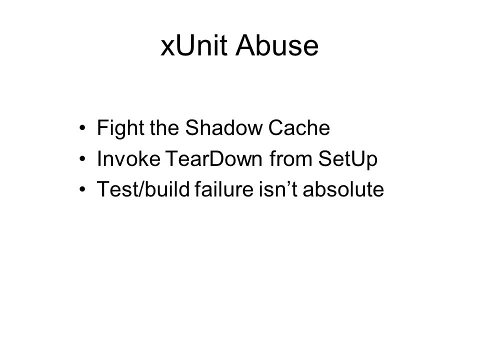 xUnit Abuse Fight the Shadow Cache Invoke TearDown from SetUp Test/build failure isnt absolute