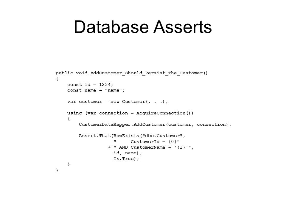 Database Asserts public void AddCustomer_Should_Persist_The_Customer() { const id = 1234; const name =