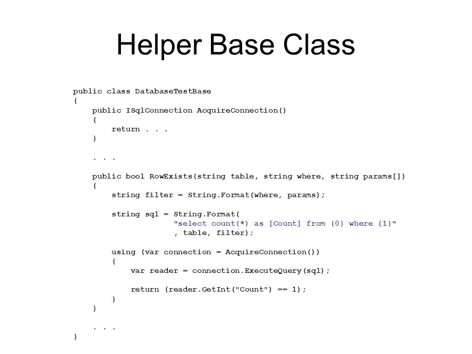 Helper Base Class public class DatabaseTestBase { public ISqlConnection AcquireConnection() { return...