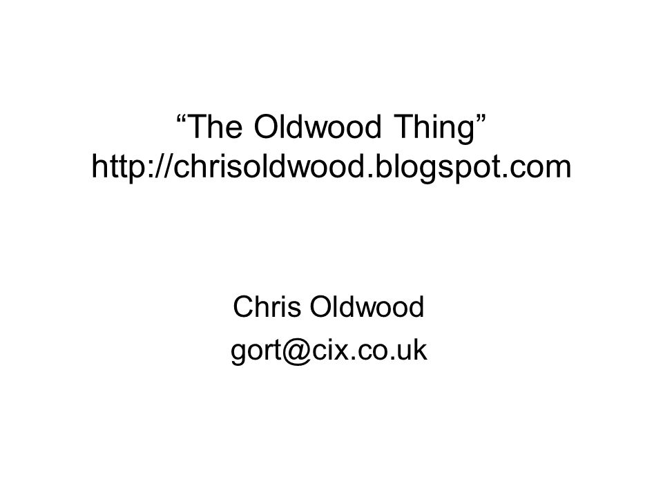 The Oldwood Thing http://chrisoldwood.blogspot.com Chris Oldwood gort@cix.co.uk