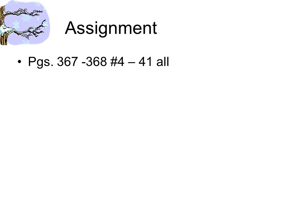Assignment Pgs. 367 -368 #4 – 41 all