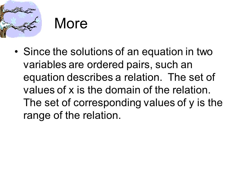 More Since the solutions of an equation in two variables are ordered pairs, such an equation describes a relation.