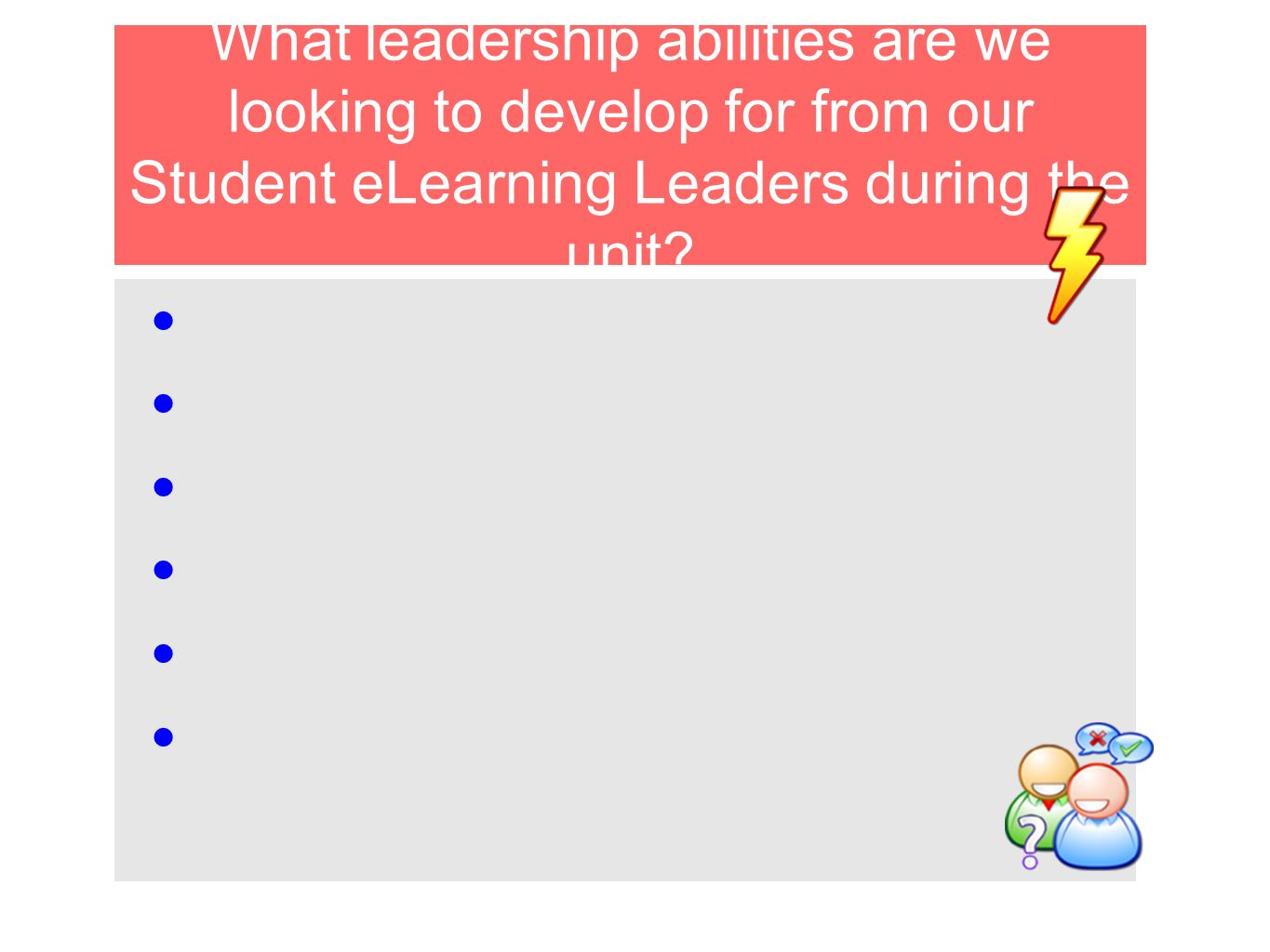 What leadership abilities are we looking to develop for from our Student eLearning Leaders during the unit?