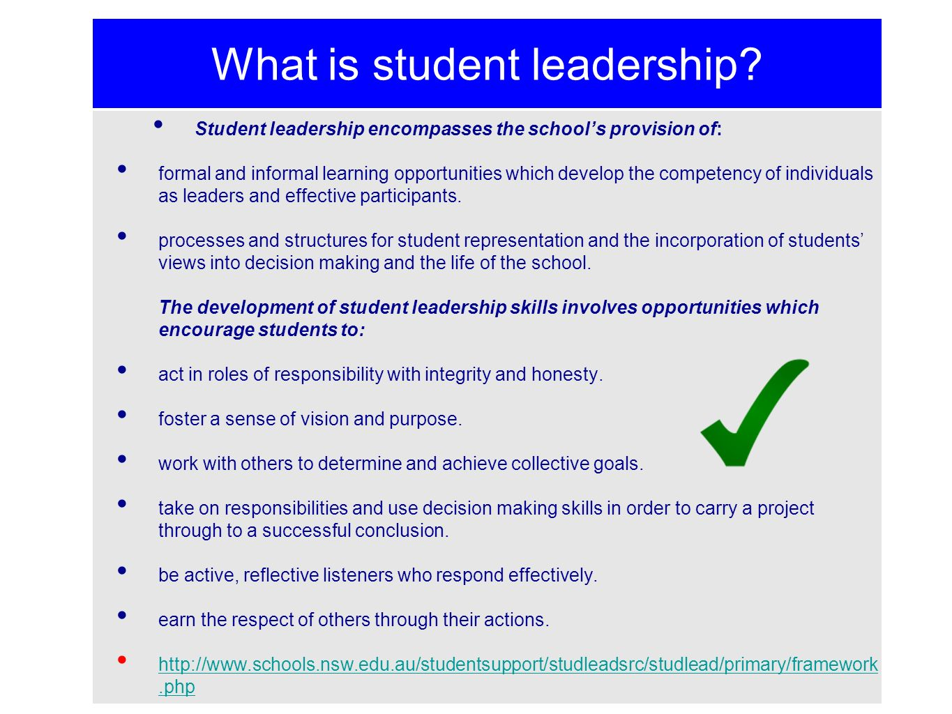 What is student leadership? Student leadership encompasses the schools provision of: formal and informal learning opportunities which develop the comp