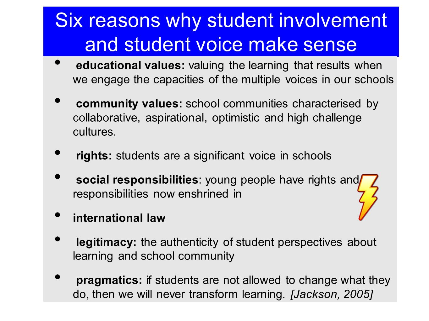 Six reasons why student involvement and student voice make sense educational values: valuing the learning that results when we engage the capacities o