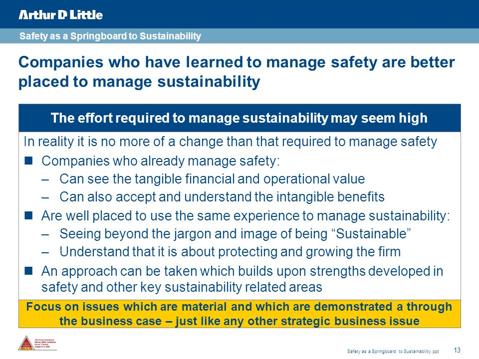 13 Safety as a Springboard to Sustainability.ppt Companies who have learned to manage safety are better placed to manage sustainability In reality it