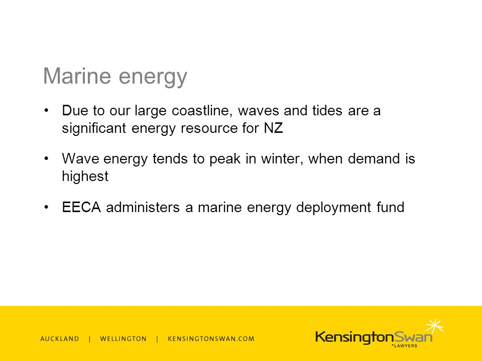 Marine energy Due to our large coastline, waves and tides are a significant energy resource for NZ Wave energy tends to peak in winter, when demand is highest EECA administers a marine energy deployment fund
