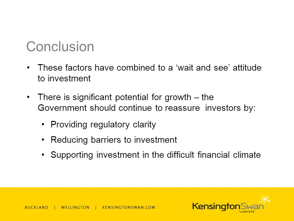 Conclusion These factors have combined to a wait and see attitude to investment There is significant potential for growth – the Government should continue to reassure investors by: Providing regulatory clarity Reducing barriers to investment Supporting investment in the difficult financial climate
