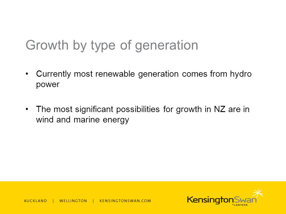 Growth by type of generation Currently most renewable generation comes from hydro power The most significant possibilities for growth in NZ are in wind and marine energy