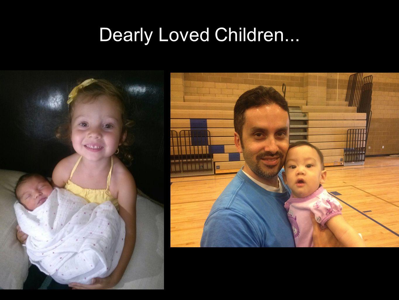 Dearly Loved Children...