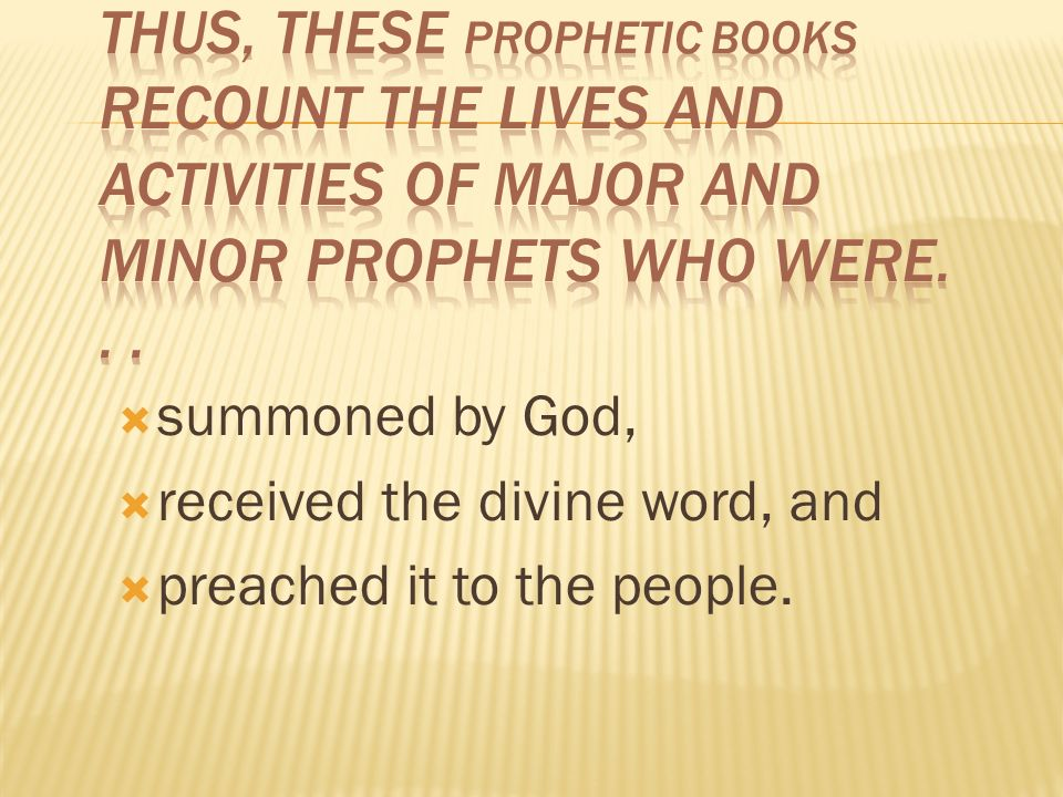 The prophets were men who interpreted Israel s behavior in the light of God s laws and frequently found reason to condemn that behavior.