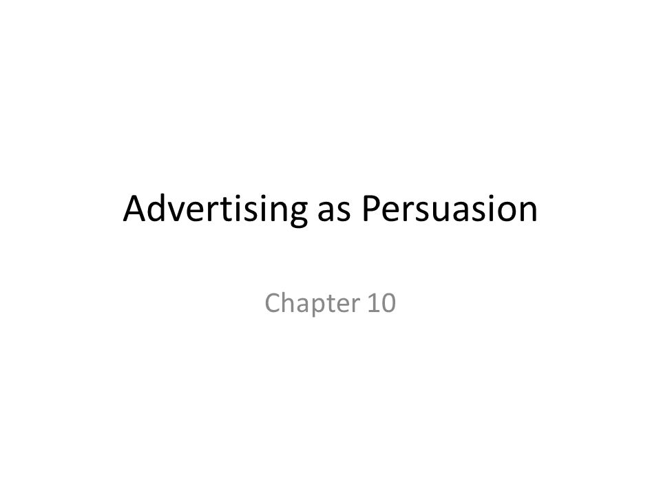Advertising as Persuasion Chapter 10