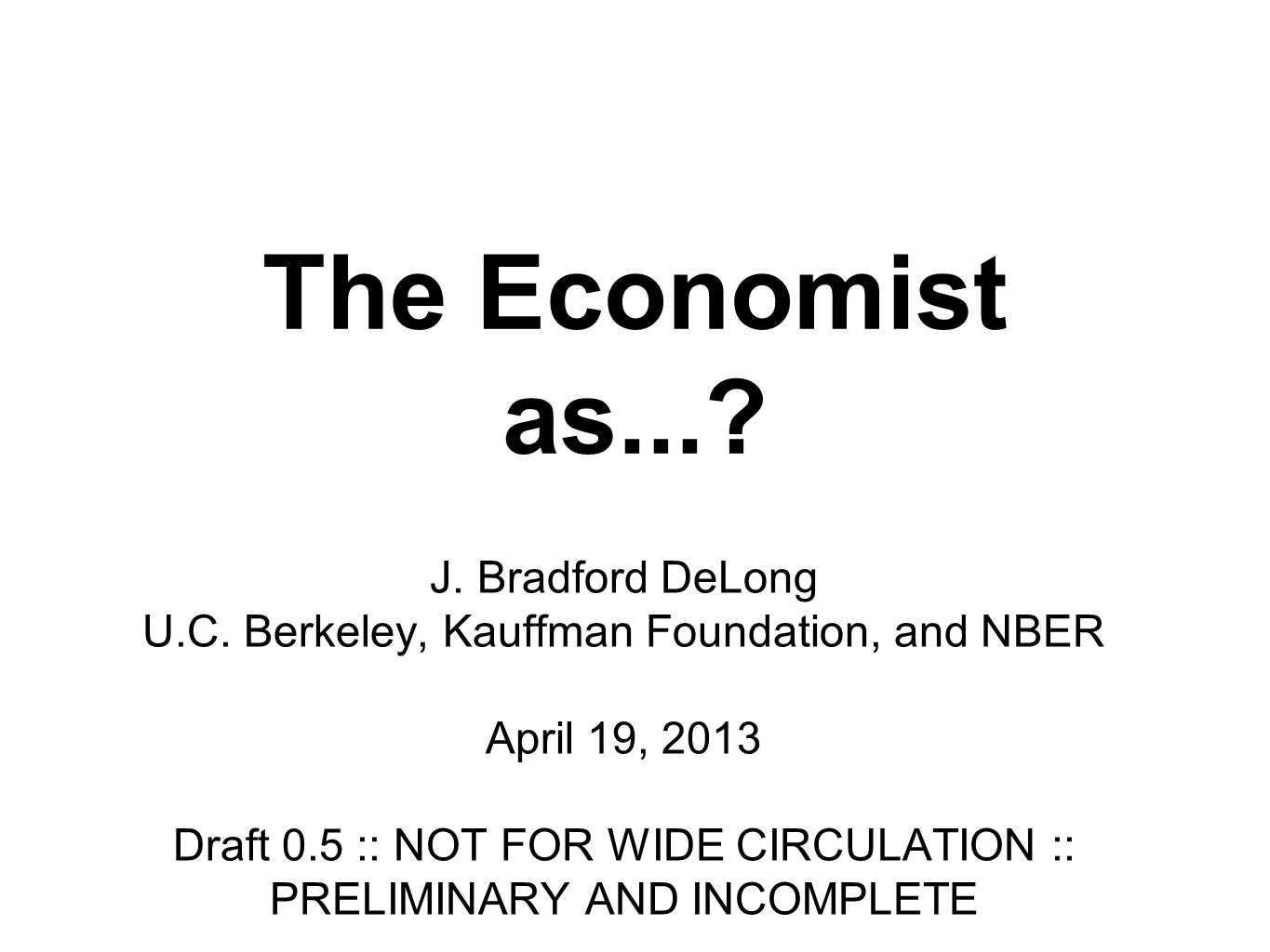 The Economist as....J. Bradford DeLong U.C.