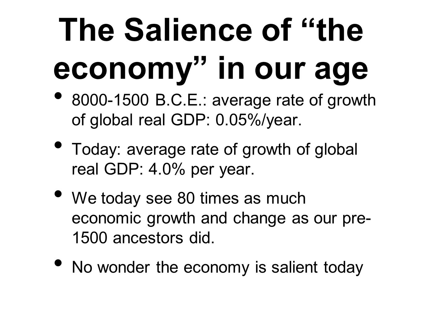 The Salience of the economy in our age 8000-1500 B.C.E.: average rate of growth of global real GDP: 0.05%/year.