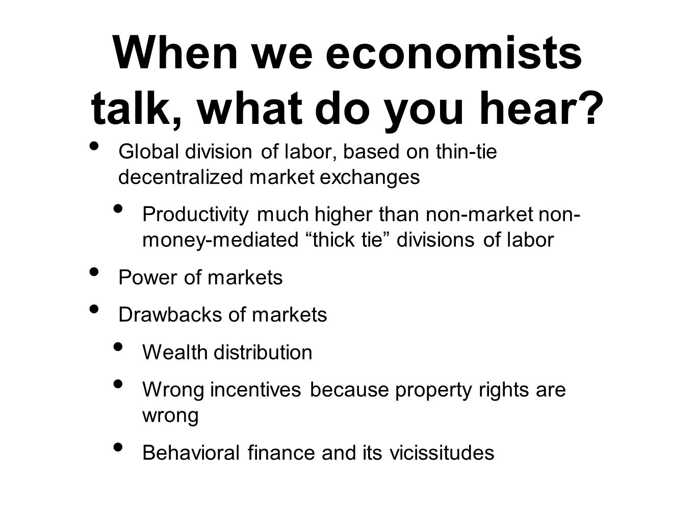 When we economists talk, what do you hear.