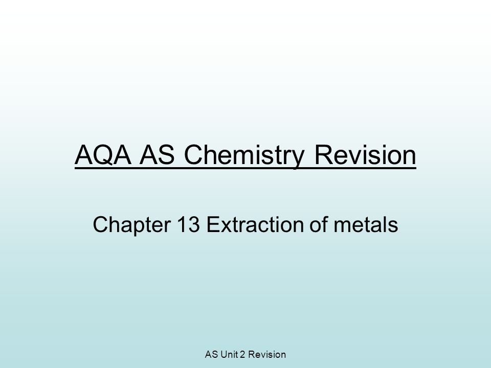 AS Unit 2 Revision AQA AS Chemistry Revision Chapter 13 Extraction of metals