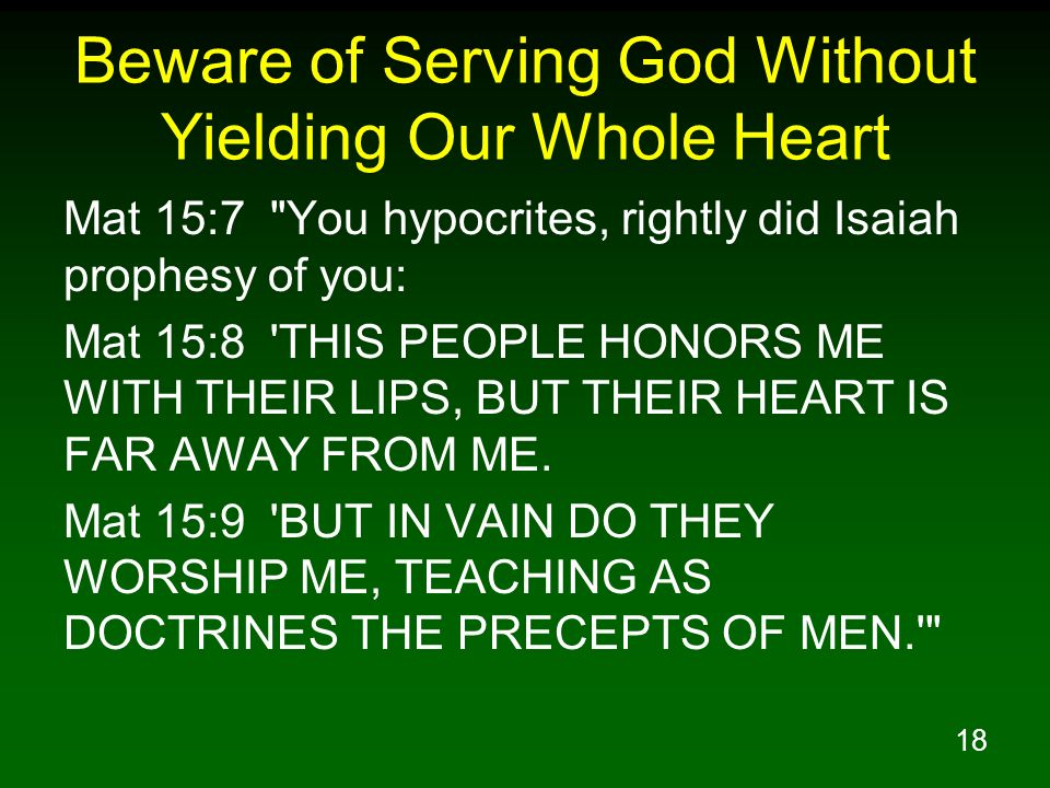 18 Beware of Serving God Without Yielding Our Whole Heart Mat 15:7