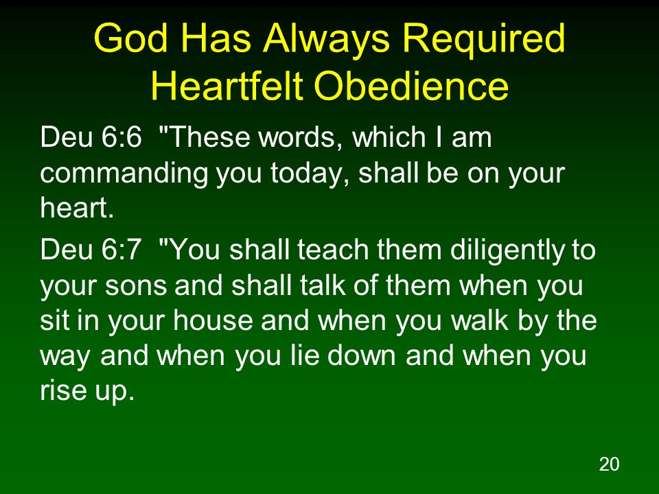 20 God Has Always Required Heartfelt Obedience Deu 6:6