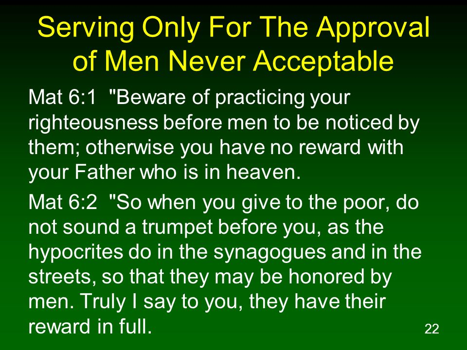22 Serving Only For The Approval of Men Never Acceptable Mat 6:1