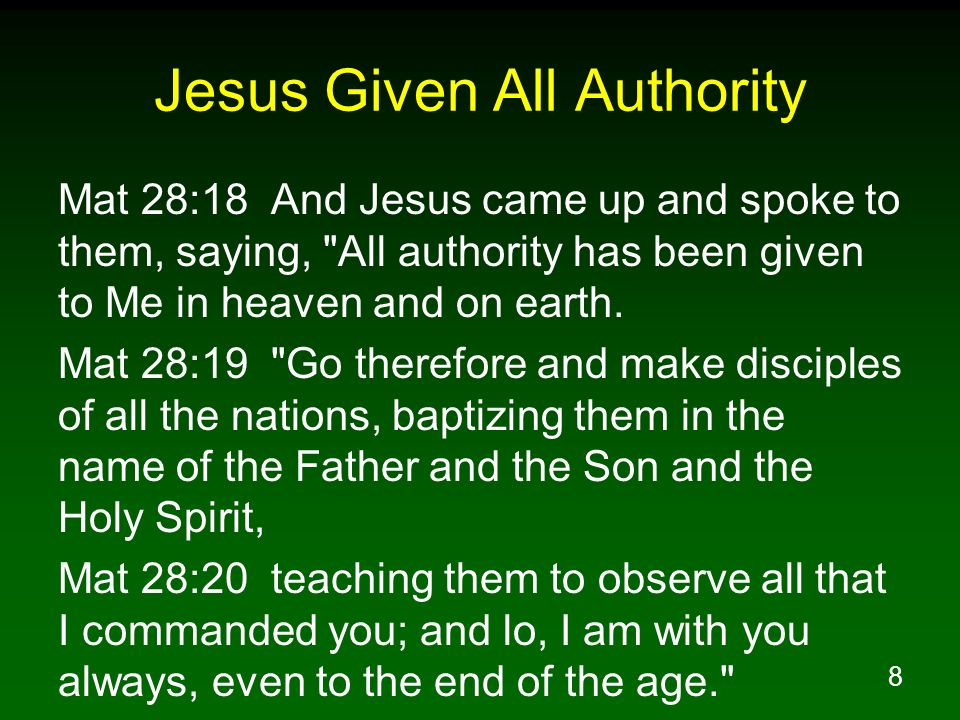 8 Jesus Given All Authority Mat 28:18 And Jesus came up and spoke to them, saying,