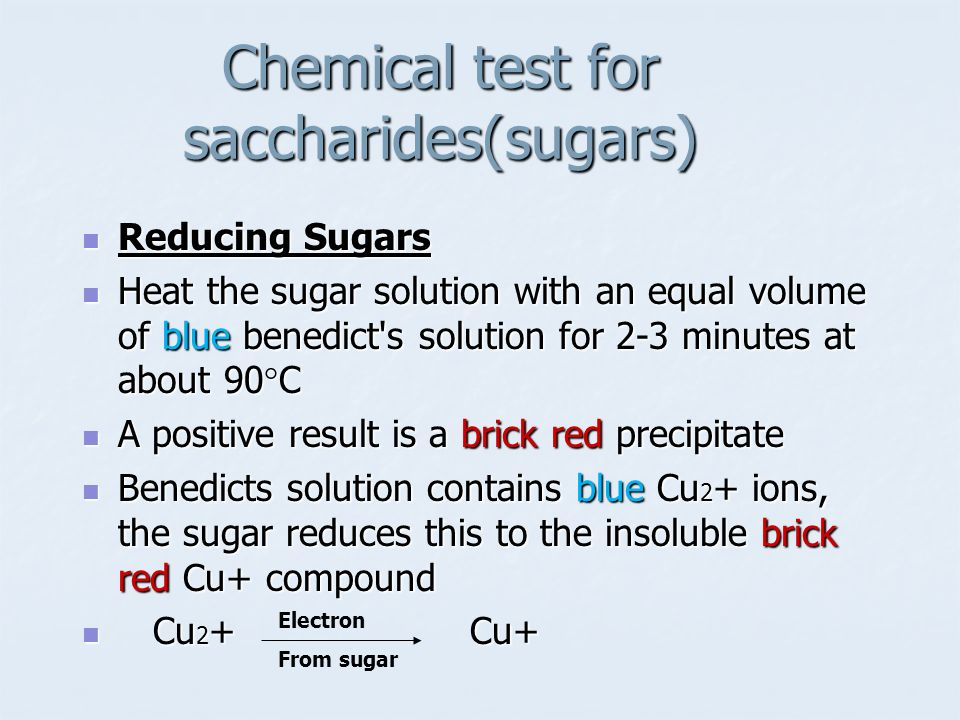 Chemical test for saccharides(sugars) Reducing Sugars Reducing Sugars Heat the sugar solution with an equal volume of blue benedict's solution for 2-3