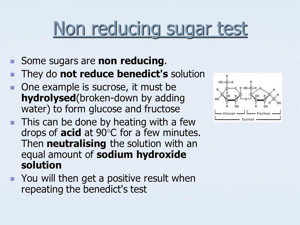 Non reducing sugar test Some sugars are non reducing. Some sugars are non reducing. They do not reduce benedict's solution They do not reduce benedict