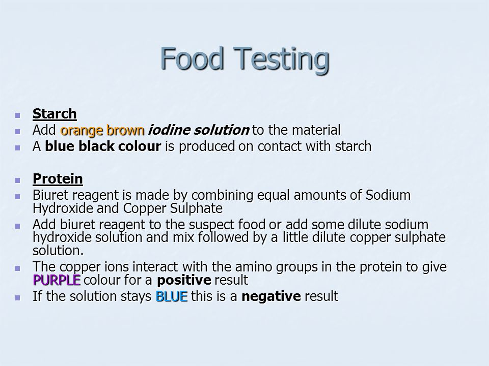 Food Testing Starch Starch Add orange brown iodine solution to the material Add orange brown iodine solution to the material A blue black colour is pr