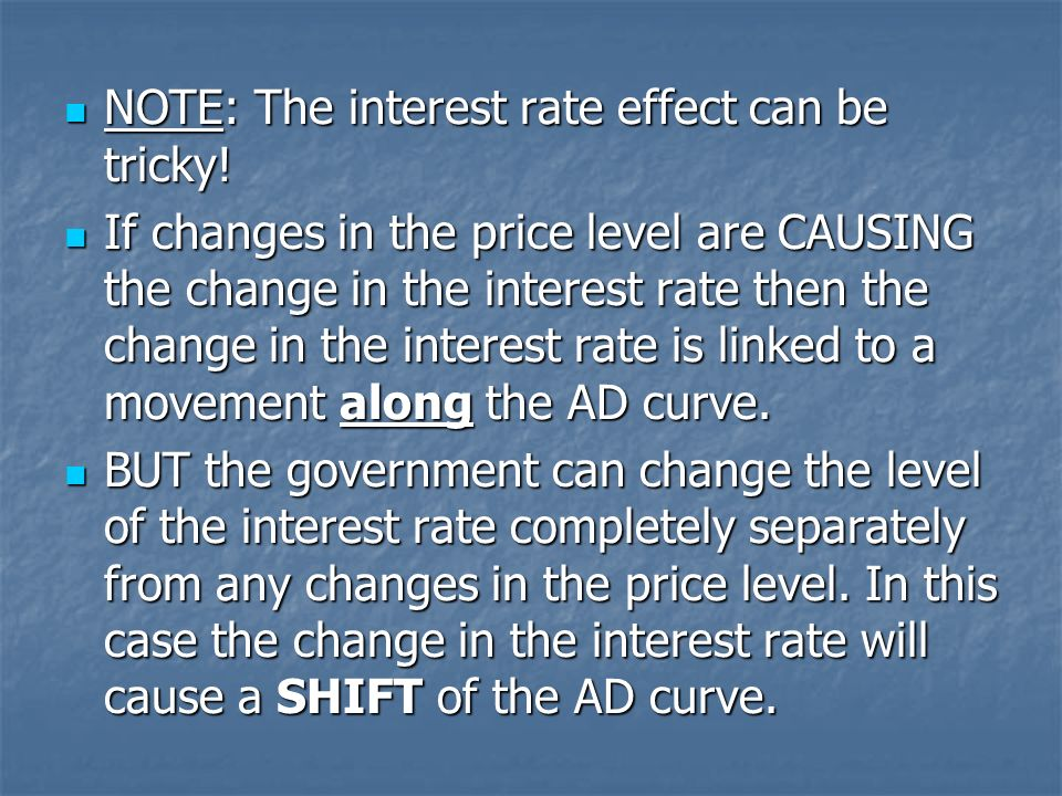 NOTE: The interest rate effect can be tricky. NOTE: The interest rate effect can be tricky.