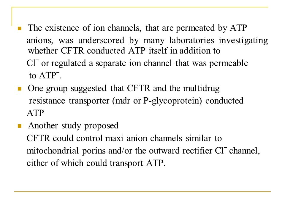 The existence of ion channels, that are permeated by ATP anions, was underscored by many laboratories investigating whether CFTR conducted ATP itself in addition to Clˉ or regulated a separate ion channel that was permeable to ATPˉ.