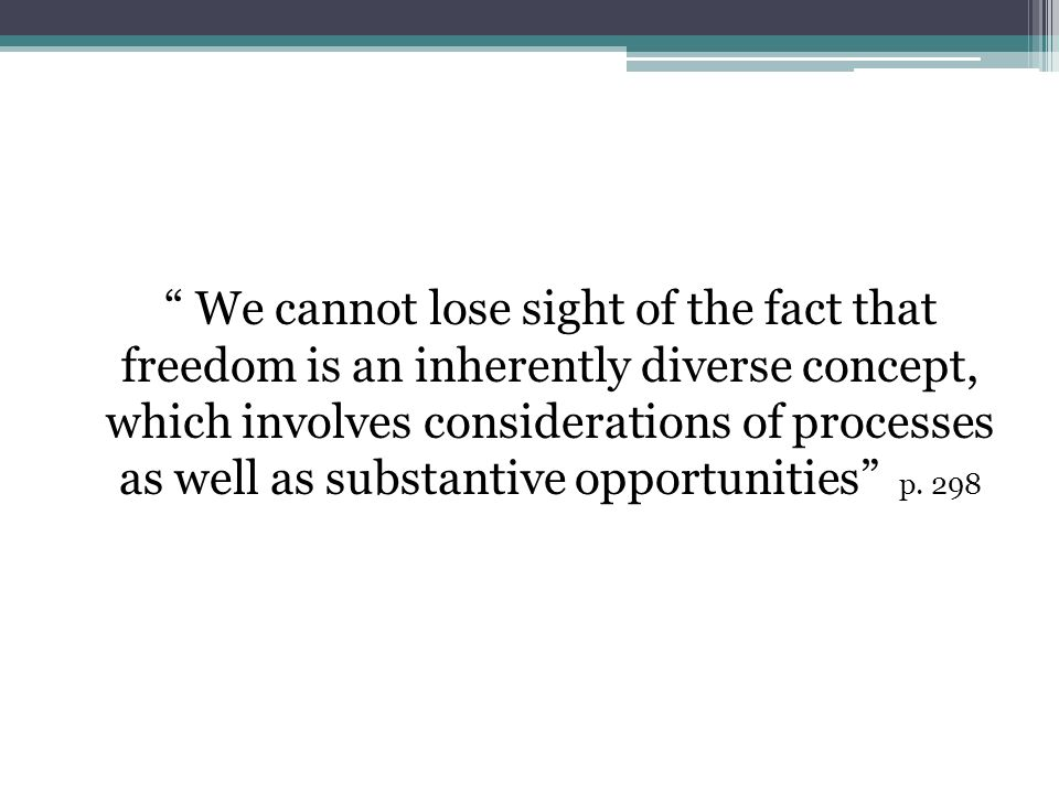 We cannot lose sight of the fact that freedom is an inherently diverse concept, which involves considerations of processes as well as substantive oppo
