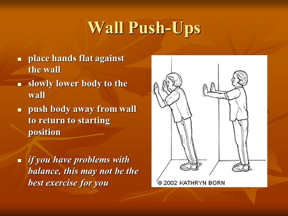 Wall Push-Ups place hands flat against the wall place hands flat against the wall slowly lower body to the wall slowly lower body to the wall push bod