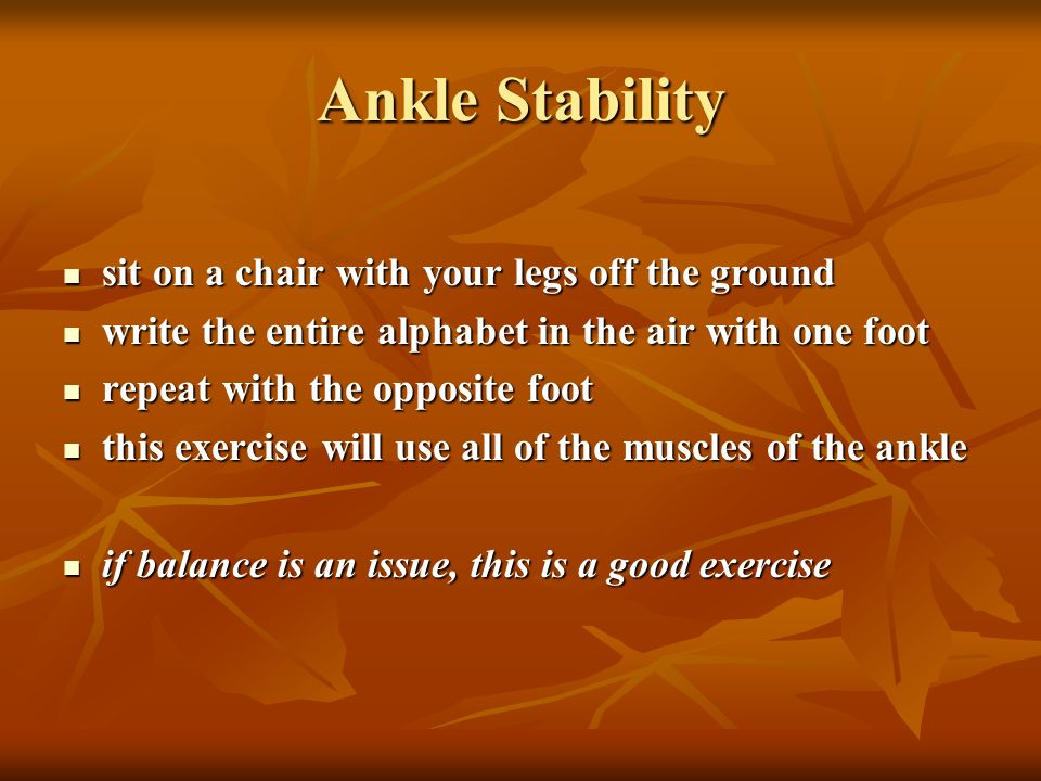 Ankle Stability sit on a chair with your legs off the ground sit on a chair with your legs off the ground write the entire alphabet in the air with on