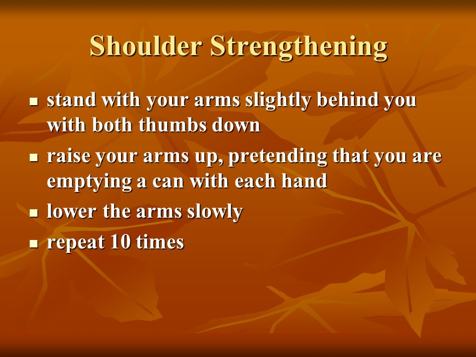 Shoulder Strengthening stand with your arms slightly behind you with both thumbs down stand with your arms slightly behind you with both thumbs down r