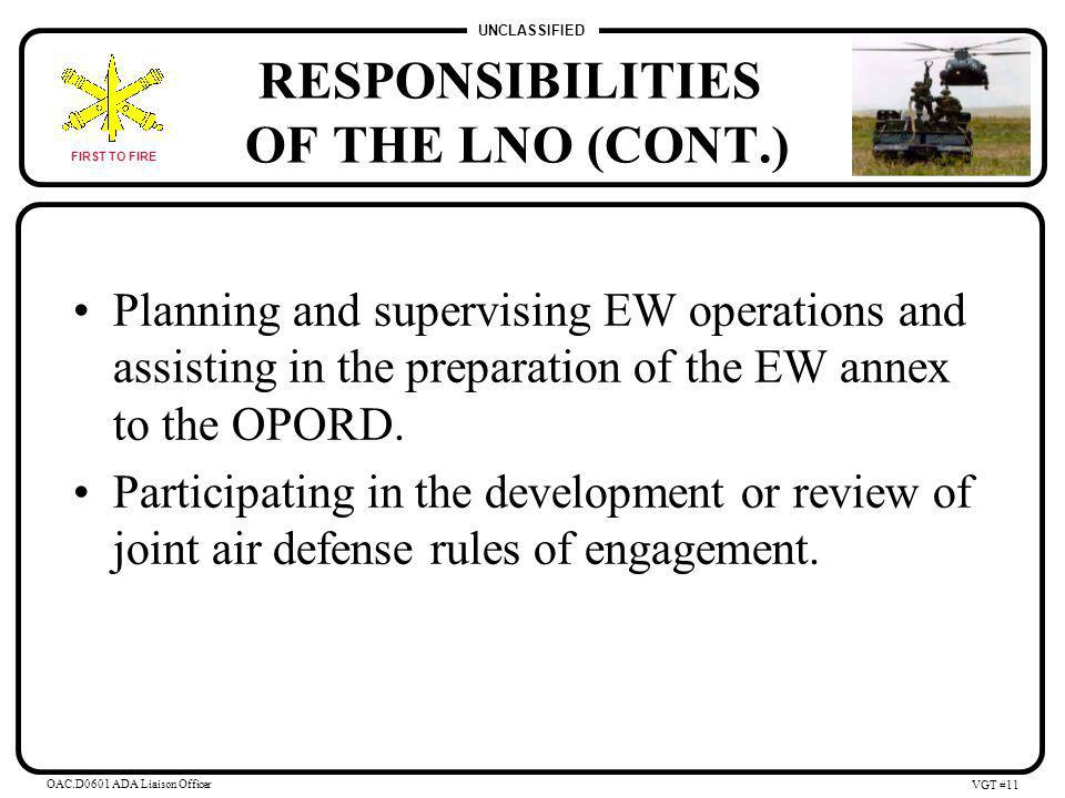 UNCLASSIFIED FIRST TO FIRE OAC.D0601 ADA Liaison Officer VGT #10 RESPONSIBILITIES OF THE LNO (CONT.) Planning and coordinating the use of airspace in