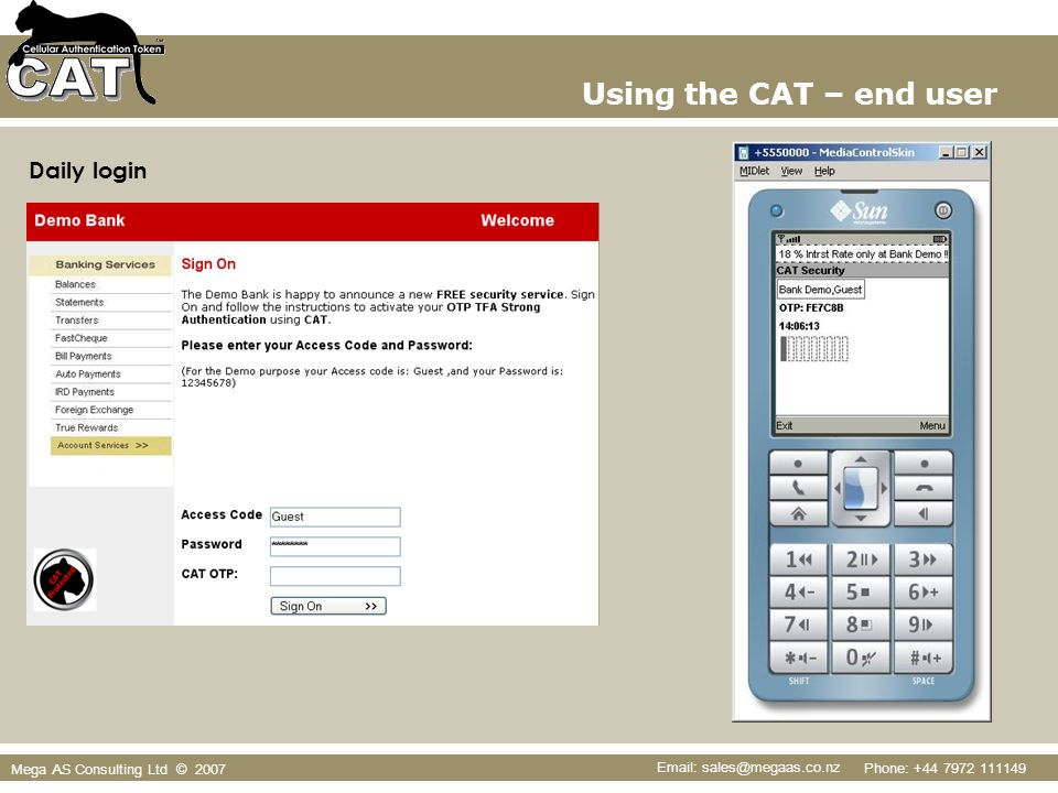 Phone: +44 7972 111149 Email: sales@megaas.co.nz Mega AS Consulting Ltd © 2007 Using the CAT – end user Daily login