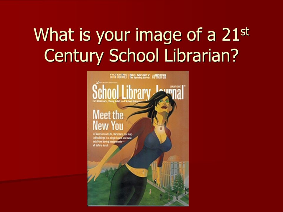 What is your image of a 21 st Century School Librarian