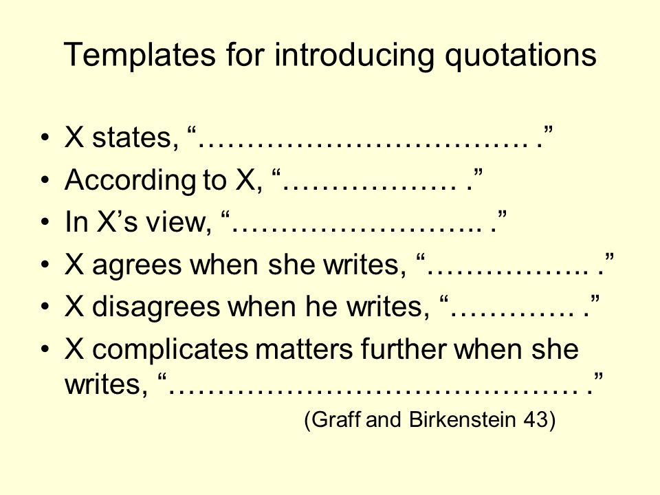 Templates for introducing quotations X states, …………………………….. According to X, ………………. In Xs view, ……………………... X agrees when she writes, ……………... X disa