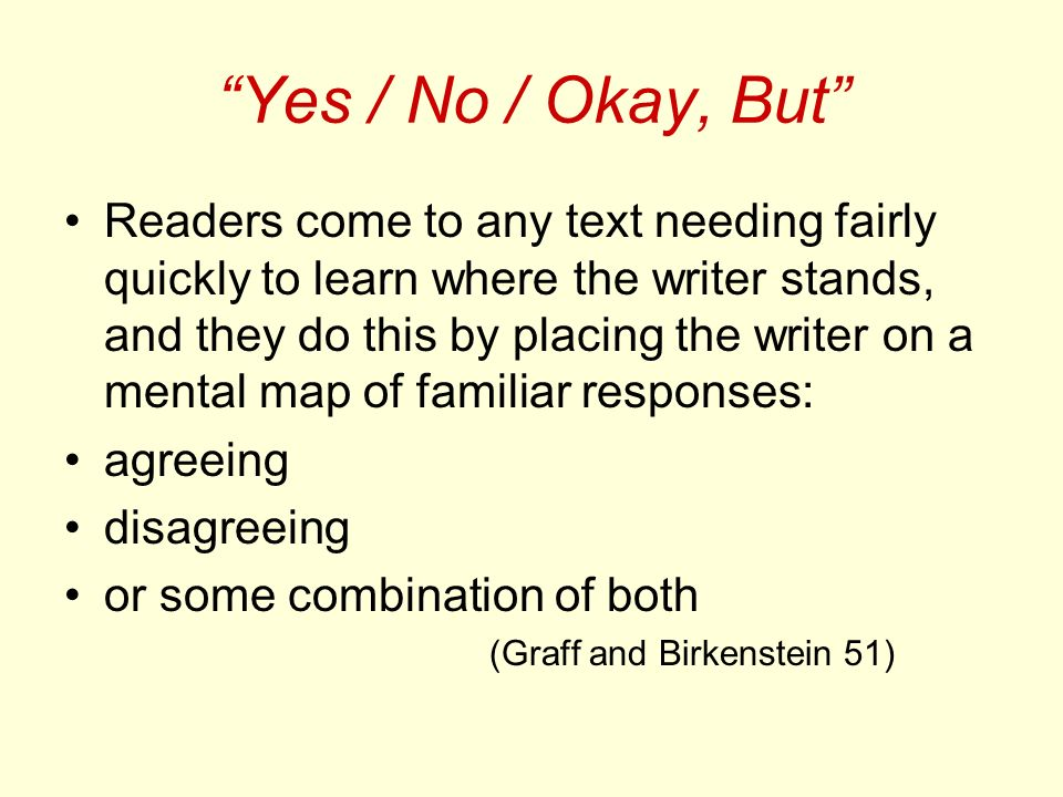 Yes / No / Okay, But Readers come to any text needing fairly quickly to learn where the writer stands, and they do this by placing the writer on a men