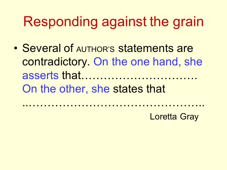 Responding against the grain Several of AUTHORS statements are contradictory.