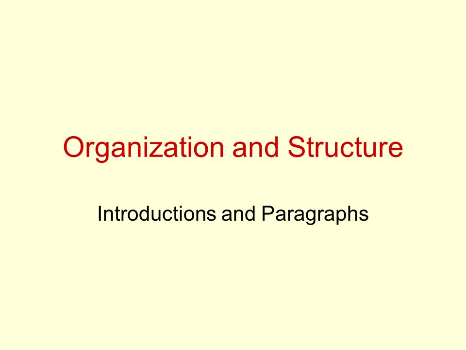 Organization and Structure Introductions and Paragraphs