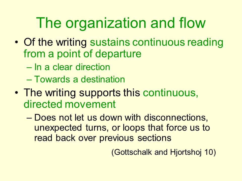 The organization and flow Of the writing sustains continuous reading from a point of departure –In a clear direction –Towards a destination The writin