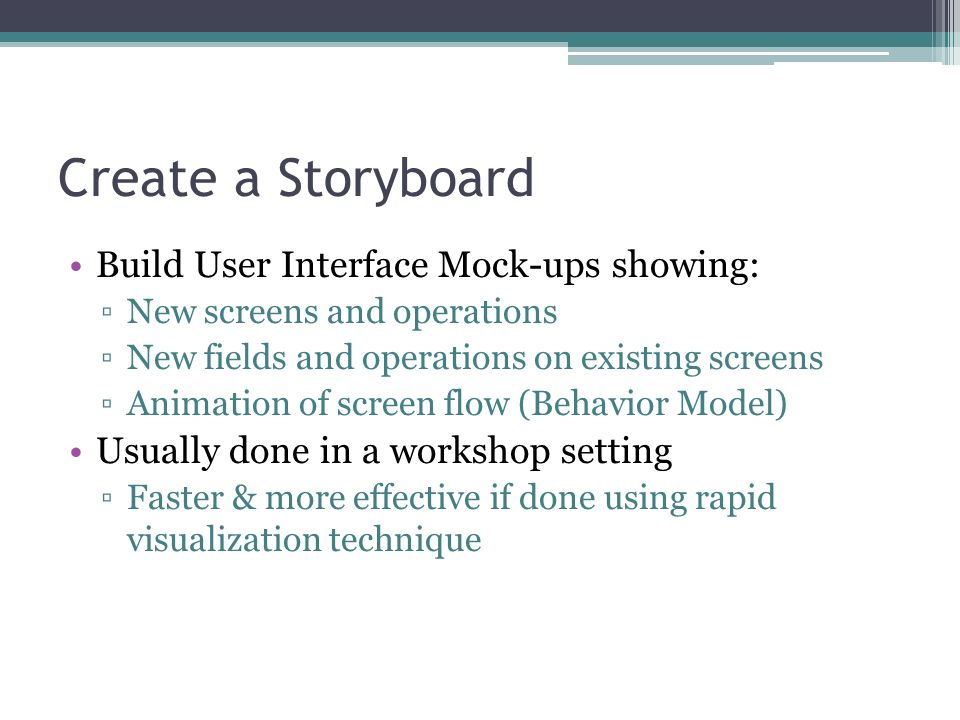 Create a Storyboard Build User Interface Mock-ups showing: New screens and operations New fields and operations on existing screens Animation of scree