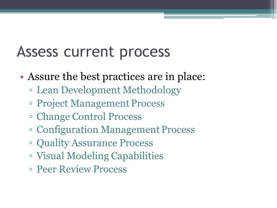Assess current process Assure the best practices are in place: Lean Development Methodology Project Management Process Change Control Process Configur