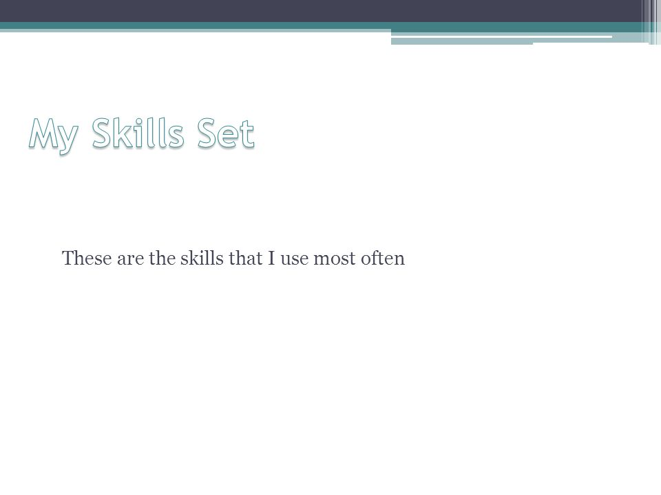 These are the skills that I use most often